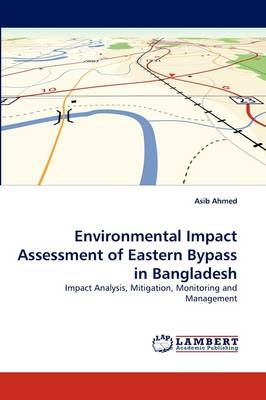 Environmental Impact Assessment of Eastern Bypass in Bangladesh (Paperback)