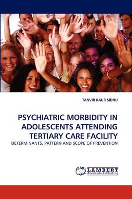 Psychiatric Morbidity in Adolescents Attending Tertiary Care Facility (Paperback)