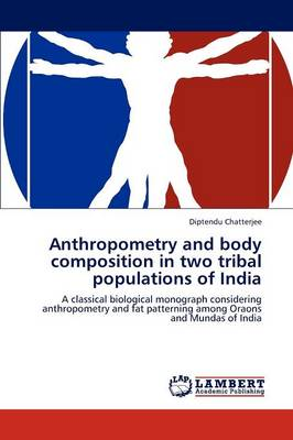 Anthropometry and Body Composition in Two Tribal Populations of India (Paperback)