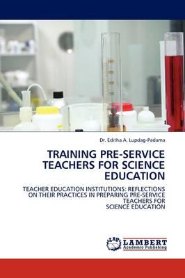 Training Pre-Service Teachers for Science Education (Paperback)