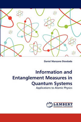 Information and Entanglement Measures in Quantum Systems (Paperback)