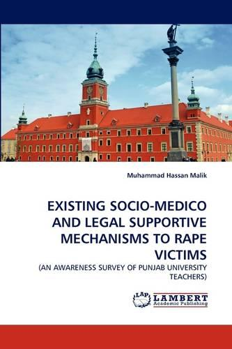 Existing Socio-Medico and Legal Supportive Mechanisms to Rape Victims (Paperback)