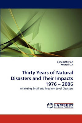 Thirty Years of Natural Disasters and Their Impacts 1976 - 2006 (Paperback)