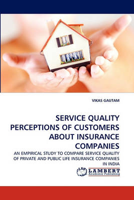 Service Quality Perceptions of Customers about Insurance Companies (Paperback)
