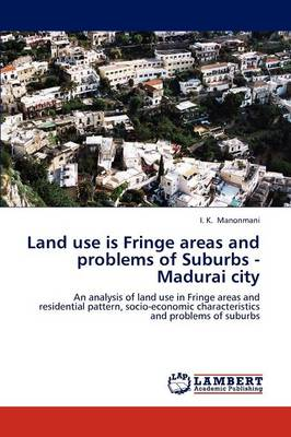 Land Use Is Fringe Areas and Problems of Suburbs - Madurai City (Paperback)