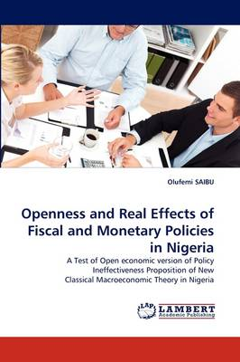 Openness and Real Effects of Fiscal and Monetary Policies in Nigeria (Paperback)