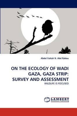 On the Ecology of Wadi Gaza, Gaza Strip: Survey and Assessment (Paperback)