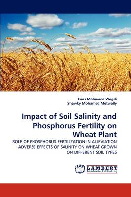 Impact of Soil Salinity and Phosphorus Fertility on Wheat Plant (Paperback)