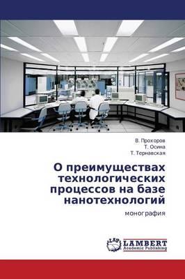 O Preimushchestvakh Tekhnologicheskikh Protsessov Na Baze Nanotekhnologiy (Paperback)