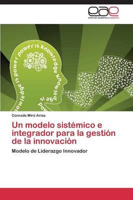 Un Modelo Sistemico E Integrador Para La Gestion de la Innovacion (Paperback)