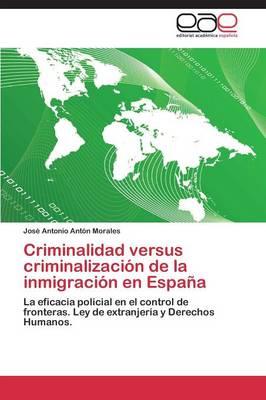 Criminalidad Versus Criminalizacion de La Inmigracion En Espana (Paperback)