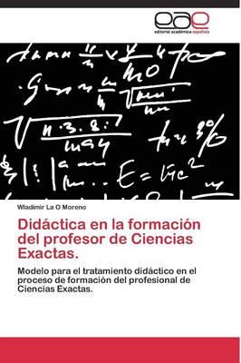 Didactica En La Formacion del Profesor de Ciencias Exactas. (Paperback)