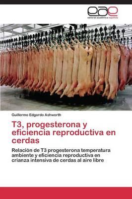 T3, Progesterona y Eficiencia Reproductiva En Cerdas (Paperback)