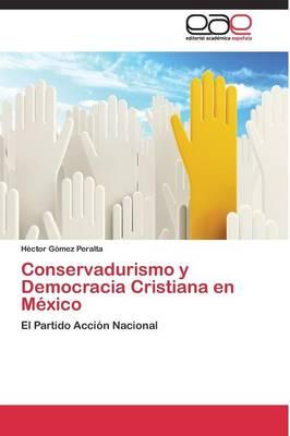 Conservadurismo y Democracia Cristiana En Mexico (Paperback)