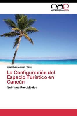 La Configuracion del Espacio Turistico En Cancun (Paperback)