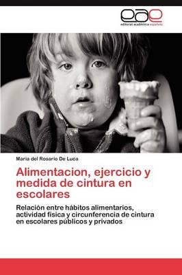 Alimentacion, Ejercicio y Medida de Cintura En Escolares (Paperback)