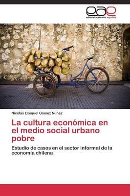 La Cultura Economica En El Medio Social Urbano Pobre (Paperback)