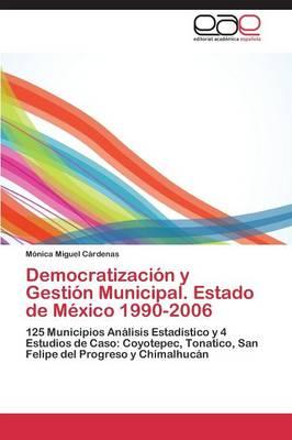Democratizacion y Gestion Municipal. Estado de Mexico 1990-2006 (Paperback)