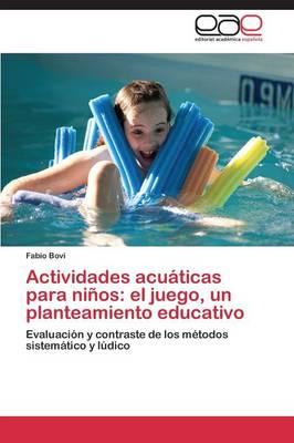 Actividades Acuaticas Para Ninos: El Juego, Un Planteamiento Educativo (Paperback)