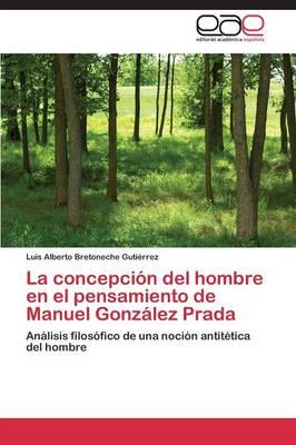 La Concepcion del Hombre En El Pensamiento de Manuel Gonzalez Prada (Paperback)