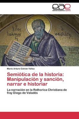 Semiotica de La Historia: Manipulacion y Sancion, Narrar E Historiar (Paperback)