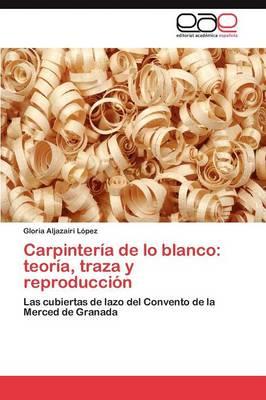 Carpinteria de Lo Blanco: Teoria, Traza y Reproduccion (Paperback)
