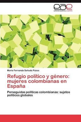 Refugio Politico y Genero: Mujeres Colombianas En Espana (Paperback)