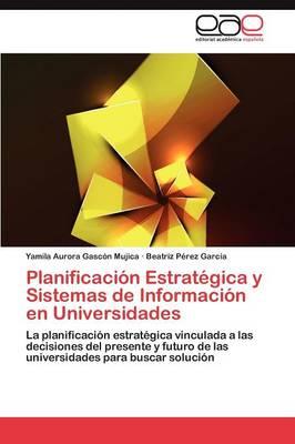Planificacion Estrategica y Sistemas de Informacion En Universidades (Paperback)