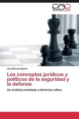 Los Conceptos Juridicos y Politicos de La Seguridad y La Defensa (Paperback)