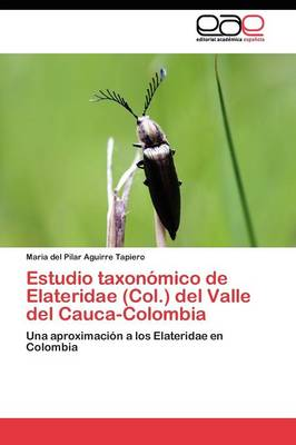 Estudio Taxonomico de Elateridae (Col.) del Valle del Cauca-Colombia (Paperback)