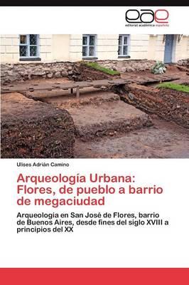Arqueologia Urbana: Flores, de Pueblo a Barrio de Megaciudad (Paperback)