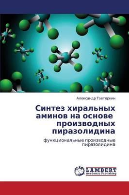 Sintez Khiral'nykh Aminov Na Osnove Proizvodnykh Pirazolidina (Paperback)