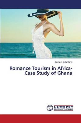 Romance Tourism in Africa-Case Study of Ghana (Paperback)