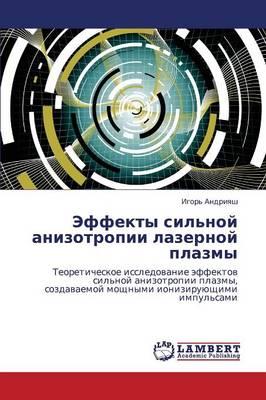 Effekty Sil'noy Anizotropii Lazernoy Plazmy (Paperback)