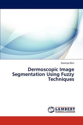 Dermoscopic Image Segmentation Using Fuzzy Techniques (Paperback)