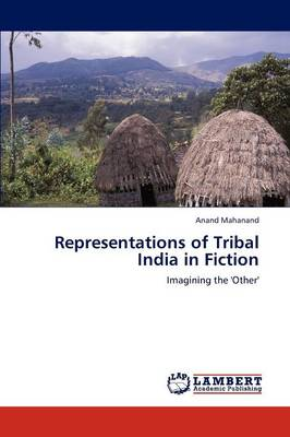 Representations of Tribal India in Fiction (Paperback)