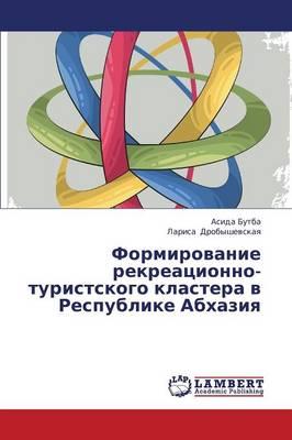Formirovanie Rekreatsionno-Turistskogo Klastera V Respublike Abkhaziya (Paperback)