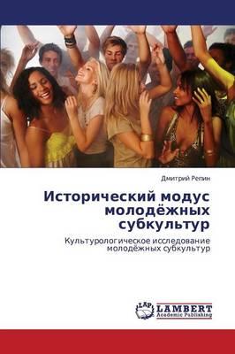 Istoricheskiy Modus Molodyezhnykh Subkul'tur (Paperback)