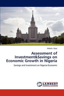 Assessment of Investment&savings on Economic Growth in Nigeria (Paperback)