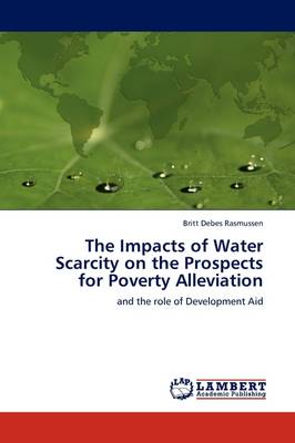 The Impacts of Water Scarcity on the Prospects for Poverty Alleviation (Paperback)