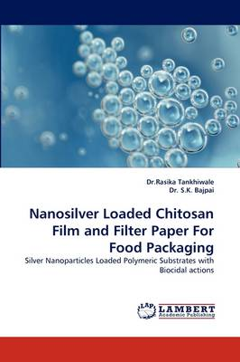 Nanosilver Loaded Chitosan Film and Filter Paper for Food Packaging (Paperback)