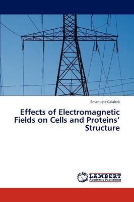 Effects of Electromagnetic Fields on Cells and Proteins' Structure (Paperback)