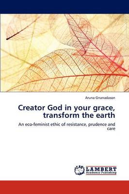 Creator God in Your Grace, Transform the Earth (Paperback)
