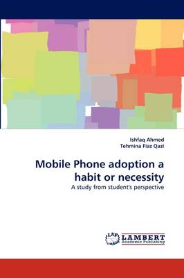 Mobile Phone Adoption a Habit or Necessity (Paperback)