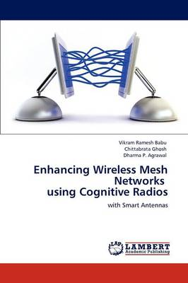 Enhancing Wireless Mesh Networks Using Cognitive Radios (Paperback)