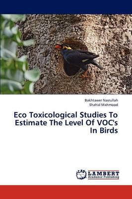 Eco Toxicological Studies to Estimate the Level of Voc's in Birds (Paperback)