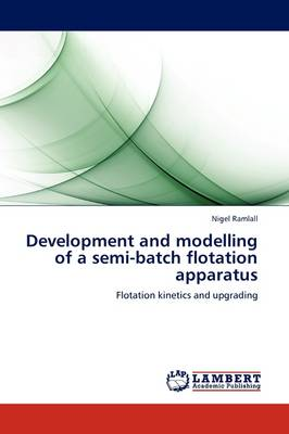 Development and Modelling of a Semi-Batch Flotation Apparatus (Paperback)