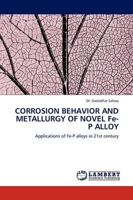 Corrosion Behavior and Metallurgy of Novel Fe-P Alloy (Paperback)