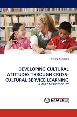 Developing Cultural Attitudes Through Cross-Cultural Service Learning (Paperback)