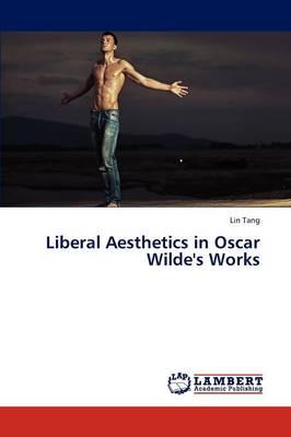 Liberal Aesthetics in Oscar Wilde's Works (Paperback)
